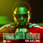 Fuck mes rêves  feat. N.O.S  S-Pion