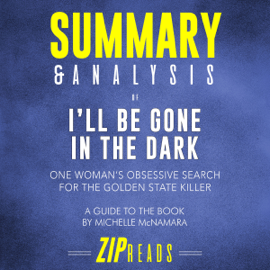 Summary & Analysis of I'll Be Gone in the Dark: One Woman's Obsessive Search for the Golden State Killer A Guide to the Book by Michelle McNamara (Unabridged) audiobook