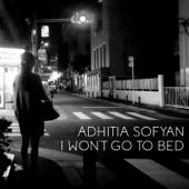 I Won't Go To Bed Adhitia Sofyan