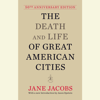 Jane Jacobs - The Death and Life of Great American Cities: 50th Anniversary Edition (Unabridged) artwork