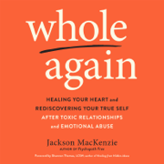 Whole Again: Healing Your Heart and Rediscovering Your True Self After Toxic Relationships and Emotional Abuse (Unabridged)