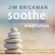 Soothe, Vol. 3: Meditation - Music for Peaceful Relaxation - Jim Brickman