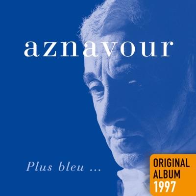 Plus bleu… - Charles Aznavour