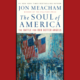 The Soul of America: The Battle for Our Better Angels (Unabridged) - Jon Meacham mp3 download