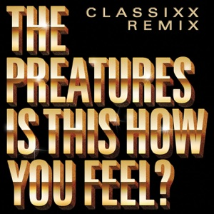 Is This How You Feel? (Classixx Remix) - Single