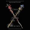 Two Dark Reigns: Three Dark Crowns Series, Book 3 (Unabridged) - Kendare Blake