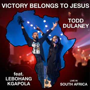 Todd Dulaney - Victory Belongs to Jesus (Live in South Africa) [feat. Lebohang Kgapola]