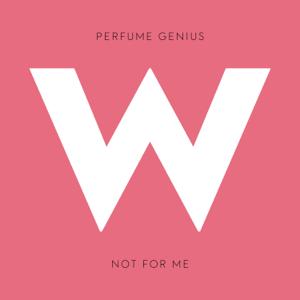 Perfume Genius - Not for Me