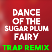 Dance Of The Sugar Plum Fairy (Trap Remix)-Christmas Classics Remix