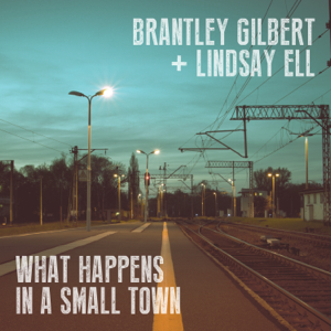 Brantley Gilbert & Lindsay Ell What Happens in a Small Town  Brantley Gilbert  Lindsay Ell album songs, reviews, credits