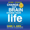 Daniel G. Amen, M.D. - Change Your Brain, Change Your Life (Revised and Expanded): The Breakthrough Program for Conquering Anxiety, Depression, Obsessiveness, Lack of Focus, Anger, and Memory Problems (Unabridged)  artwork
