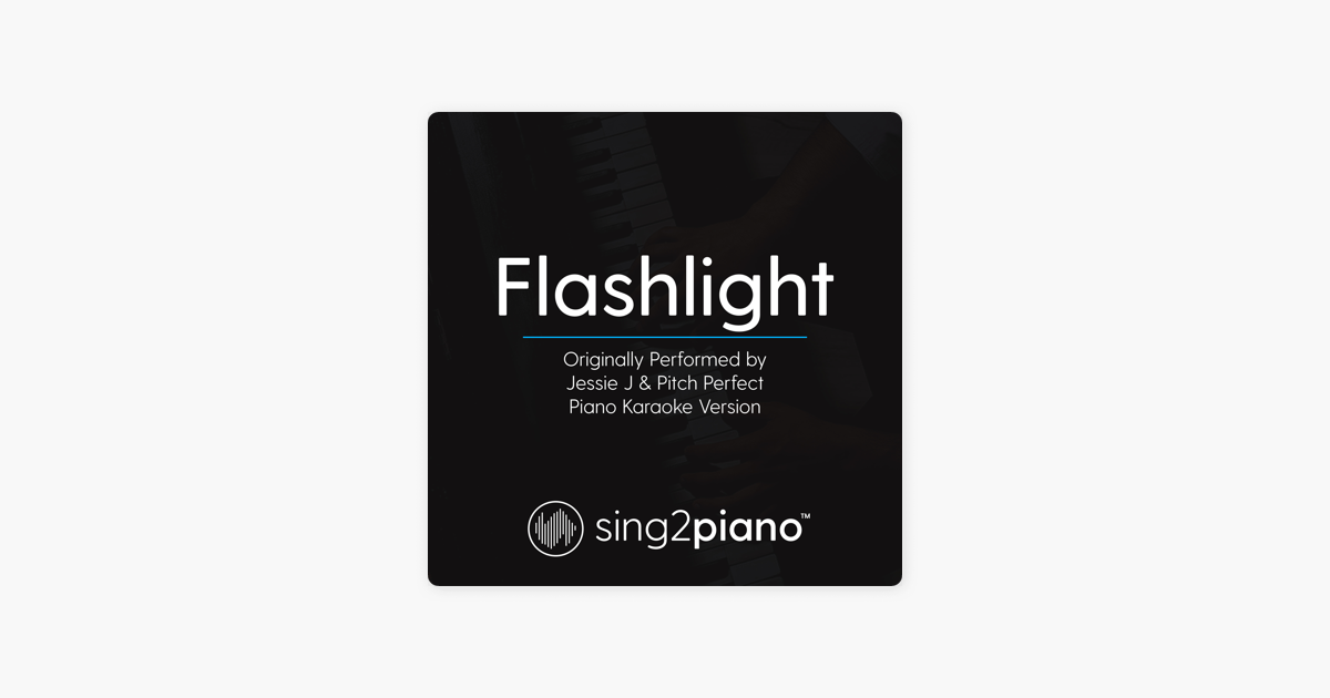 ‎Flashlight (Originally Performed by Jessie J & Pitch Perfect) [Piano  Karaoke Version] - Single by Sing2Piano