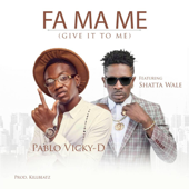 Fa Ma Me (Give It to Me) [feat. Shatta Wale] - Pablo Vicky-D