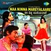 Naa Ninna Mareyalaare (Original Motion Picture Soundtrack)