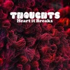 Thoughts - Heart It Breaks