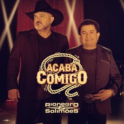 Acaba Comigo - Single - Rionegro & Solimões