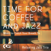 Time for Coffee and Jazz - Music to Catch Your Breath To
