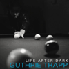 Guthrie Trapp - Life After Dark  artwork