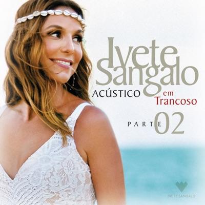 Acústico Em Trancoso (Ao Vivo), Pt. 2 - Ivete Sangalo
