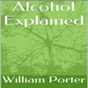 William Porter - Alcohol Explained (Unabridged)  artwork