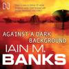 Iain M. Banks - Against A Dark Background artwork