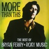 More Than This - The Best of Bryan Ferry and Roxy Music, Bryan Ferry & Roxy Music