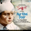 Aur Kitni Door From Sniff Single