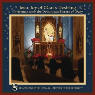 Jesu, Joy of Man's Desiring: Christmas with The Dominican Sisters of Mary – Dominican Sisters of Mary, Mother of the Eucharist