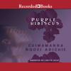 Purple Hibiscus (Unabridged) - Chimamanda Ngozi Adichie