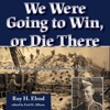 We Were Going to Win, or Die There: With the Marines at Guadalcanal, Tarawa, and Saipan: North Texas Military Biography and Memoir Series (Unabridged) AudioBook Download