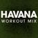 Havana (Workout Mix) - Power Music Workout