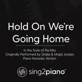Hold On We're Going Home (In The Style Of Pia Mia) Originally By Drake & Majid Jordan] [Piano Karaoke Version]-Sing2Piano