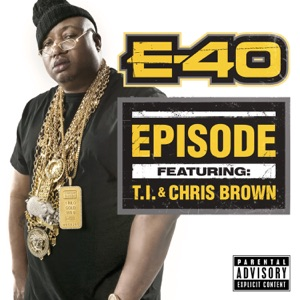 E-40 - Episode feat. T.I. & Chris Brown