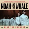 Noah & The Whale - There Will Come a Time