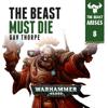 Gav Thorpe - The Beast Must Die: Warhammer 40,000: The Beast Arises, Book 8 (Unabridged) artwork
