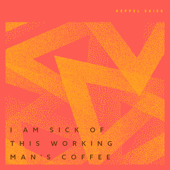 I Am Sick of This Working Man's Coffee - EP