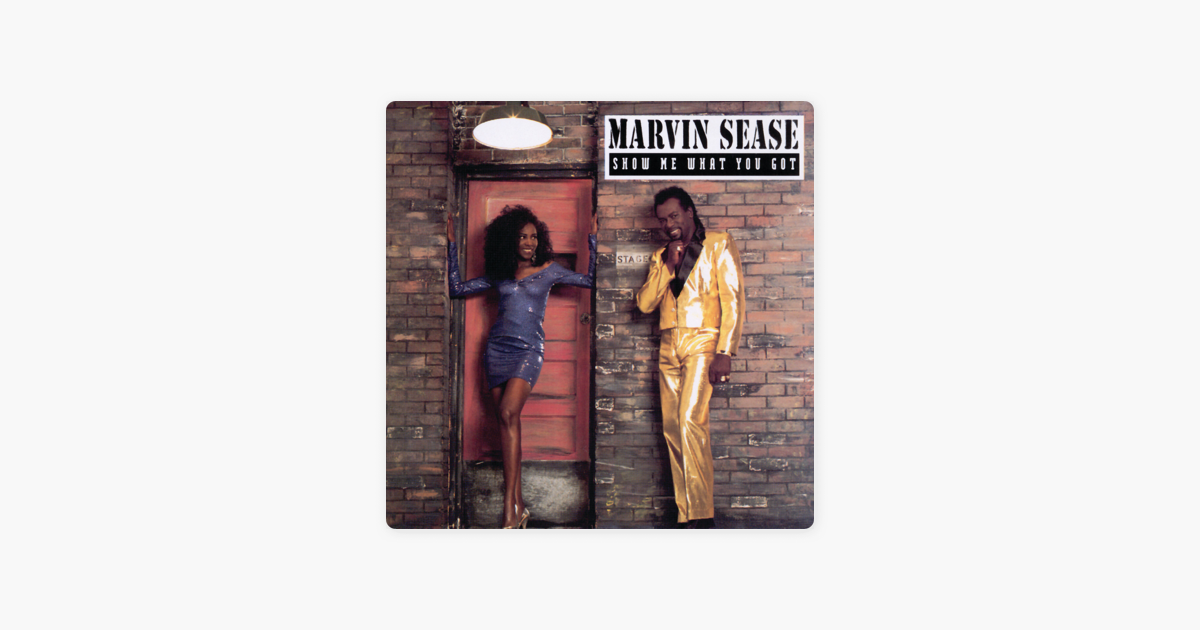 Show Me What You Got By Marvin Sease On Apple Music Discover more music, concerts, videos, and pictures with the largest a new version of last.fm is available, to keep everything running smoothly, please reload the site. show me what you got by marvin sease on apple music