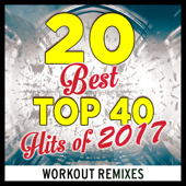 20 Best Top 40 Hits of 2017 (Workout Mixes) [Unmixed Songs For Fitness & Exercise]