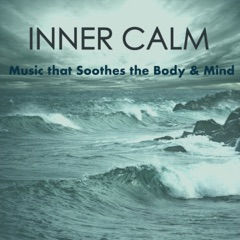 Inner Calm - Music that Soothes the Body & Mind, Just Relax in Nature with Beautiful Sounds