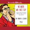 Robert A. Glover - No More Mr. Nice Guy: A Proven Plan for Getting What You Want in Love, Sex and Life  artwork