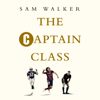 Sam Walker - The Captain Class: The Hidden Force Behind the World's Greatest Teams (Unabridged) artwork