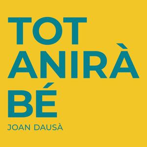 Joan Dausà - Tot Anirà Bé