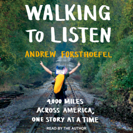 Walking to Listen: 4,000 Miles Across America, One Story at a Time (Unabridged) audiobook