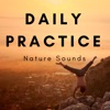 Daily Practice Nature Sounds Best Zen Music for Yoga and Meditation for Your Mind Body Soul