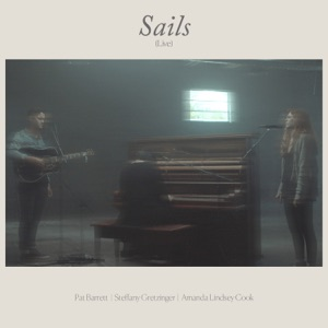 Pat Barrett - Sails feat. Steffany Gretzinger & Amanda Cook