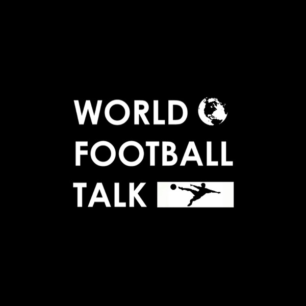 World Football Talk – Podcast – Podtail