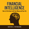 Kevin D. Peterson - Financial Intelligence: How to Be Smart with Your Money and Your Life (Unabridged) artwork