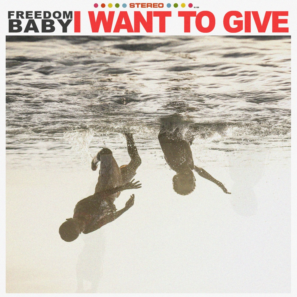 I Want To Give by Freedom Baby