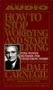 Dale Carnegie - How To Stop Worrying And Start Living (Unabridged)  artwork