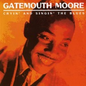 Gatemouth Moore - I Ain't Mad At You Pretty Baby